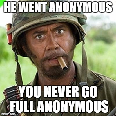 HE WENT ANONYMOUS YOU NEVER GO FULL ANONYMOUS | image tagged in full retard | made w/ Imgflip meme maker