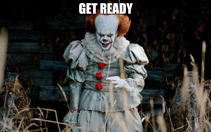 Pennywise | GET READY | image tagged in pennywise | made w/ Imgflip meme maker