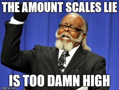 Too Damn High Meme | THE AMOUNT SCALES LIE IS TOO DAMN HIGH | image tagged in memes,too damn high | made w/ Imgflip meme maker