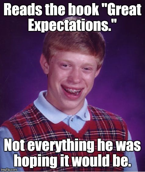 "Bad Luck Brian Meme | Reads the book ""Great Expectations."" Not everything he was hoping it would be. 