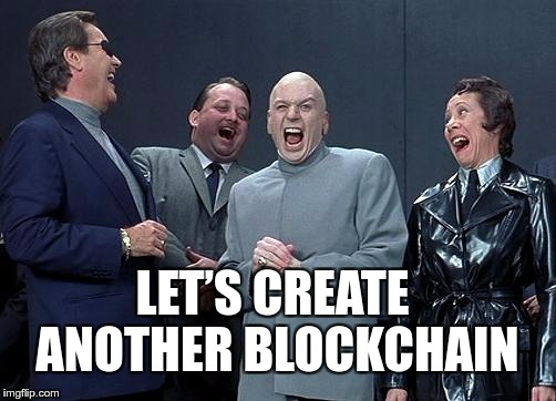 evil laughing group | LET'S CREATE ANOTHER BLOCKCHAIN | image tagged in evil laughing group | made w/ Imgflip meme maker