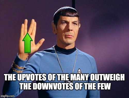 Thanks to isayisay for helping tweak to his one! Star Trek Week, a brandy_jackson, Tombstone1881 & coollew event! Nov 20 - 27 | THE UPVOTES OF THE MANY OUTWEIGH THE DOWNVOTES OF THE FEW | image tagged in jbmemegeek,star trek week,spock,star trek,spock live long and prosper,mr spock | made w/ Imgflip meme maker