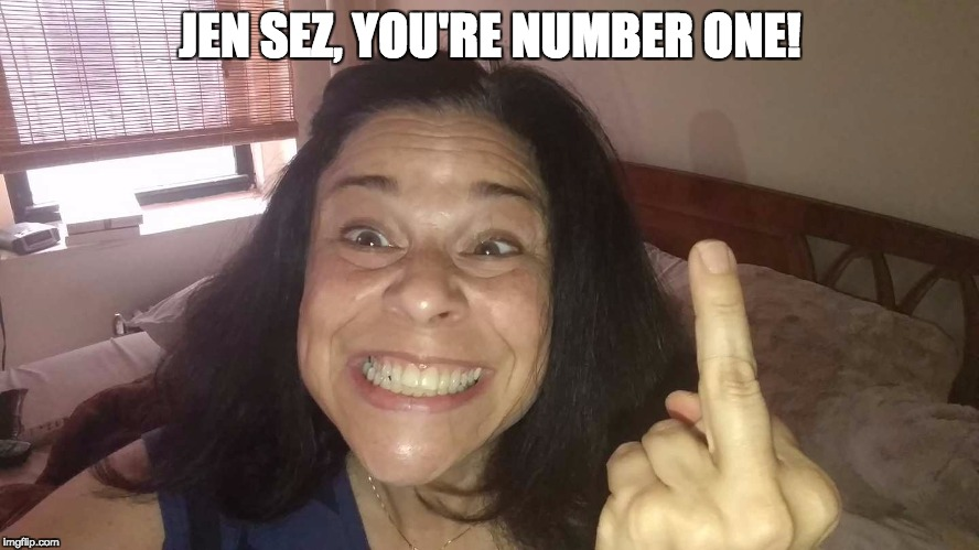 Jen Sez 1 | JEN SEZ, YOU'RE NUMBER ONE! | image tagged in funny,opinion,finger,bird | made w/ Imgflip meme maker