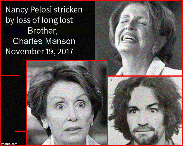 Nancy Pelosi misses long lost brother Charles Manson | image tagged in nancy pelosi,charles manson,politics lol,funny memes,lol so funny,political meme | made w/ Imgflip meme maker