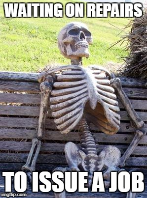 Waiting Skeleton Meme | WAITING ON REPAIRS TO ISSUE A JOB | image tagged in memes,waiting skeleton | made w/ Imgflip meme maker