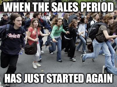 Crowd Running | WHEN THE SALES PERIOD HAS JUST STARTED AGAIN | image tagged in crowd running | made w/ Imgflip meme maker