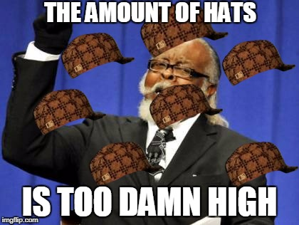 Too Damn High Meme | THE AMOUNT OF HATS IS TOO DAMN HIGH | image tagged in memes,too damn high,scumbag | made w/ Imgflip meme maker