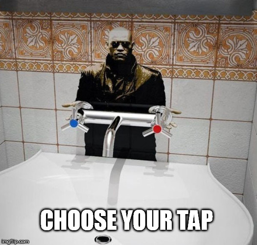 What if I told you... |  CHOOSE YOUR TAP | image tagged in matrix morpheus offer,tap | made w/ Imgflip meme maker