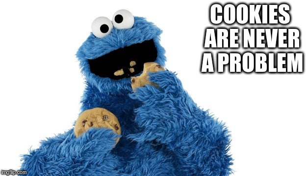 COOKIES ARE NEVER A PROBLEM | made w/ Imgflip meme maker
