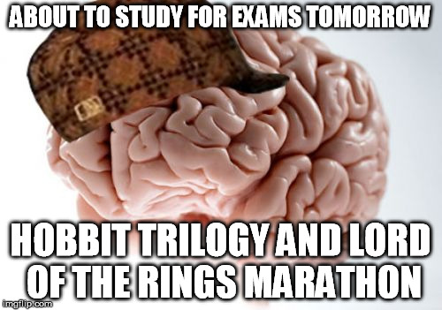 ABOUT TO STUDY FOR EXAMS TOMORROW HOBBIT TRILOGY AND LORD OF THE RINGS MARATHON | made w/ Imgflip meme maker