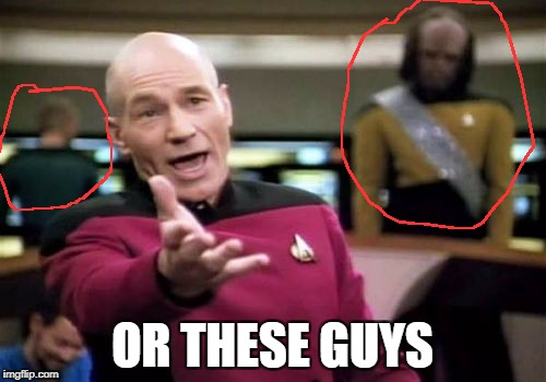 Picard Wtf Meme | OR THESE GUYS | image tagged in memes,picard wtf | made w/ Imgflip meme maker