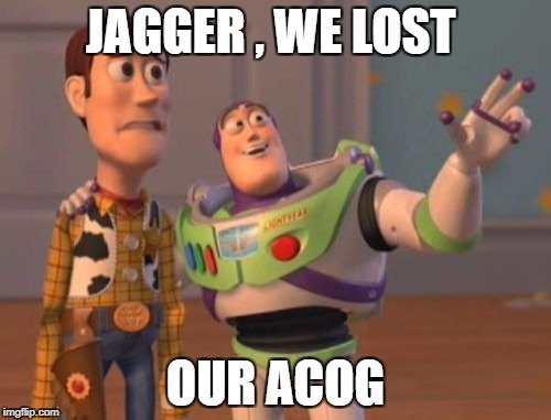 X, X Everywhere Meme | JAGGER , WE LOST OUR ACOG | image tagged in memes,x,x everywhere,x x everywhere | made w/ Imgflip meme maker