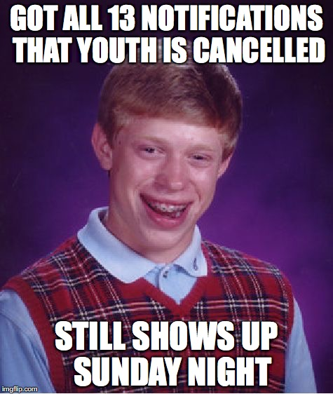 Bad Luck Brian Meme | GOT ALL 13 NOTIFICATIONS THAT YOUTH IS CANCELLED STILL SHOWS UP  SUNDAY NIGHT | image tagged in memes,bad luck brian | made w/ Imgflip meme maker