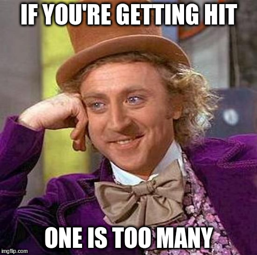 Creepy Condescending Wonka Meme | IF YOU'RE GETTING HIT ONE IS TOO MANY | image tagged in memes,creepy condescending wonka | made w/ Imgflip meme maker