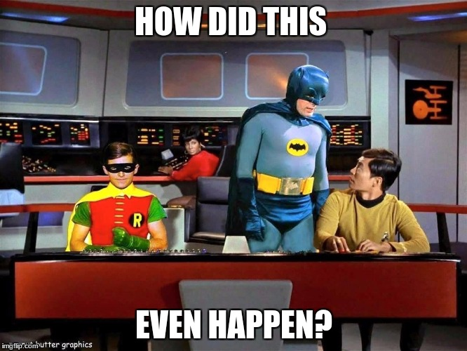 Why the heck is Batman and Robin here? (Star Trek Week, Nov 20-27) | HOW DID THIS EVEN HAPPEN? | image tagged in batman star trek,memes,funny,wtf,star trek,batman and robin | made w/ Imgflip meme maker