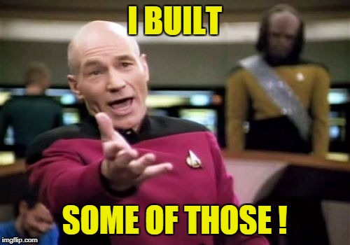 Picard Wtf Meme | I BUILT SOME OF THOSE ! | image tagged in memes,picard wtf | made w/ Imgflip meme maker