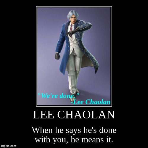 Don't mess with Lee | LEE CHAOLAN | When he says he's done with you, he means it. | image tagged in funny,demotivationals,lee chaolan,lee,tekken,memes | made w/ Imgflip demotivational maker