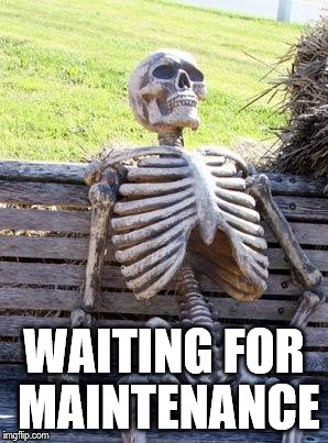 Waiting Skeleton Meme | WAITING FOR MAINTENANCE | image tagged in memes,waiting skeleton | made w/ Imgflip meme maker