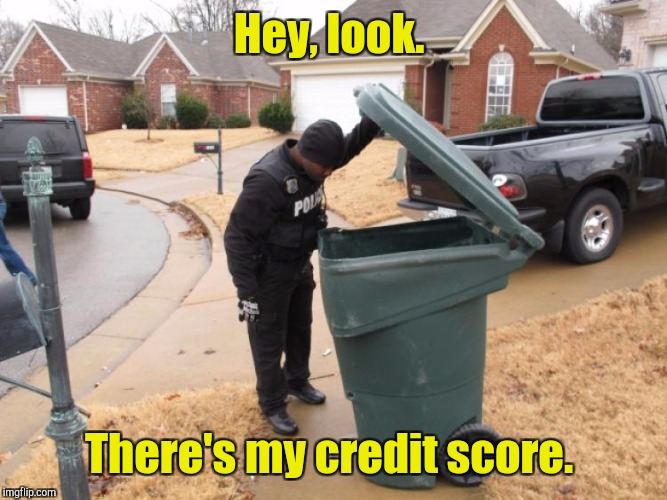 Hey, look. There's my credit score. | made w/ Imgflip meme maker