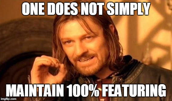 One Does Not Simply Meme | ONE DOES NOT SIMPLY MAINTAIN 100% FEATURING | image tagged in memes,one does not simply | made w/ Imgflip meme maker