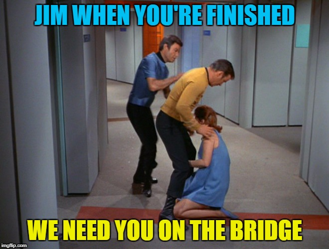 Star Trek Week! A coollew, Tombstone1881 & brandi_jackson event! Nov 20th to the 27th | JIM WHEN YOU'RE FINISHED WE NEED YOU ON THE BRIDGE | image tagged in star trek week,star trek,captain kirk,brandy_jackson,coollew,tombstone1881 | made w/ Imgflip meme maker