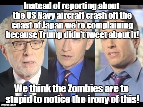CNN | Instead of reporting about the US Navy aircraft crash off the coast of Japan we're complaining because Trump didn't tweet about it! We think | image tagged in cnn | made w/ Imgflip meme maker