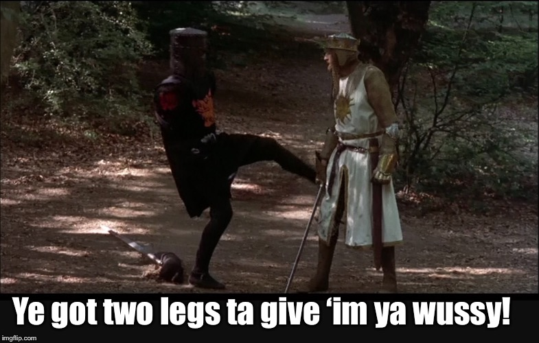 Ye got two legs ta give 'im ya wussy! | made w/ Imgflip meme maker