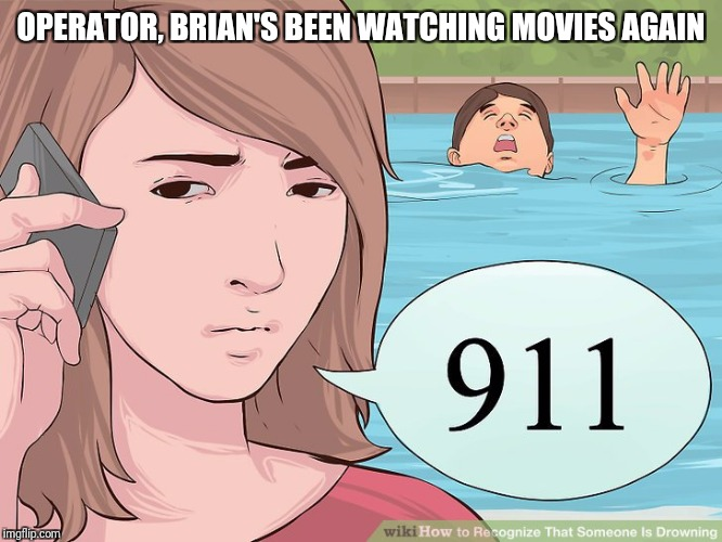 OPERATOR, BRIAN'S BEEN WATCHING MOVIES AGAIN | made w/ Imgflip meme maker