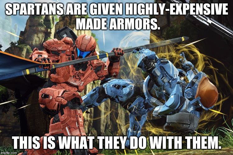 This is what spartans do every day. | SPARTANS ARE GIVEN HIGHLY-EXPENSIVE MADE ARMORS. THIS IS WHAT THEY DO WITH THEM. | image tagged in halo spartan | made w/ Imgflip meme maker