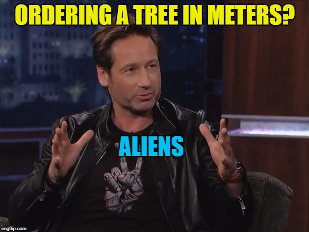 ORDERING A TREE IN METERS? ALIENS | made w/ Imgflip meme maker