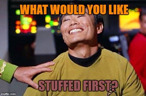 WHAT WOULD YOU LIKE STUFFED FIRST? | made w/ Imgflip meme maker