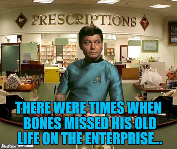 Star Trek Week...Nov. 20th - 27th...A brandy_jackson, Tombstone 1881, & coollew extravaganza :) | THERE WERE TIMES WHEN BONES MISSED HIS OLD LIFE ON THE ENTERPRISE... | image tagged in memes,bones,star trek,star trek week,tv,sci-fi | made w/ Imgflip meme maker