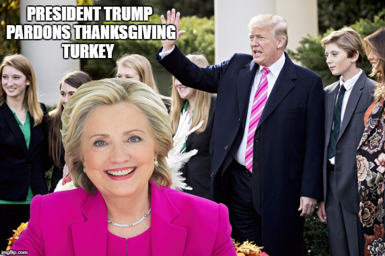 President Trump pardons Thanksgiving turkey yeah I went there big whoop want to fight about it | PRESIDENT TRUMP PARDONS THANKSGIVING TURKEY | image tagged in hillary clinton 2016,donald trump approves | made w/ Imgflip meme maker