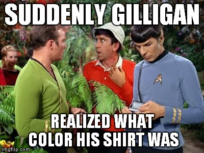 No escaping the fate of a red shirt! | SUDDENLY GILLIGAN REALIZED WHAT COLOR HIS SHIRT WAS | image tagged in star trek week,gilligan's island,red shirt | made w/ Imgflip meme maker