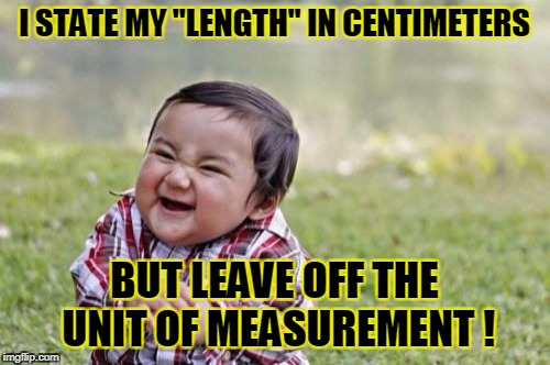 "Evil Toddler Meme | I STATE MY ""LENGTH"" IN CENTIMETERS BUT LEAVE OFF THE UNIT OF MEASUREMENT ! 
