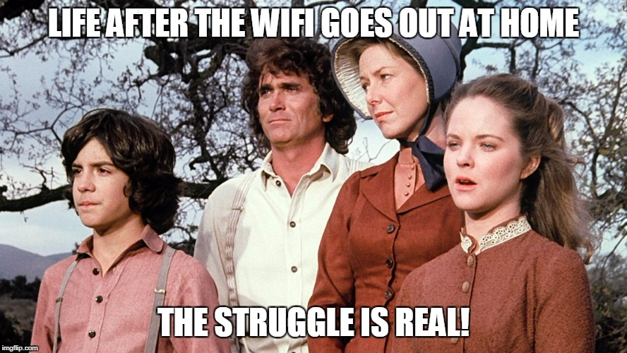 LIFE AFTER THE WIFI GOES OUT AT HOME THE STRUGGLE IS REAL! | image tagged in memes,little house,first world problems | made w/ Imgflip meme maker