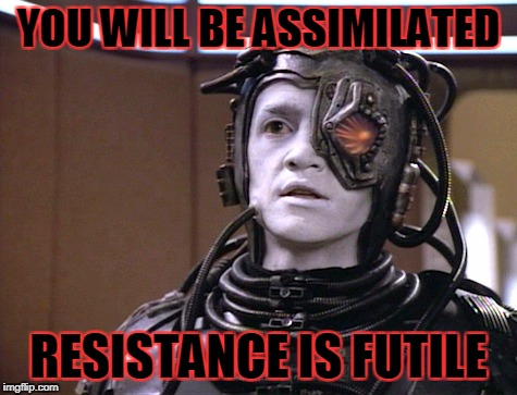 YOU WILL BE ASSIMILATED RESISTANCE IS FUTILE | made w/ Imgflip meme maker