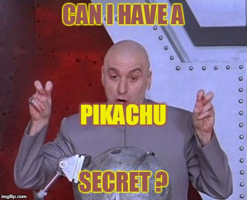 Dr Evil Laser Meme | CAN I HAVE A SECRET ? PIKACHU | image tagged in memes,dr evil laser | made w/ Imgflip meme maker