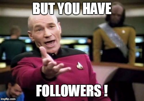 Picard Wtf Meme | BUT YOU HAVE FOLLOWERS ! | image tagged in memes,picard wtf | made w/ Imgflip meme maker
