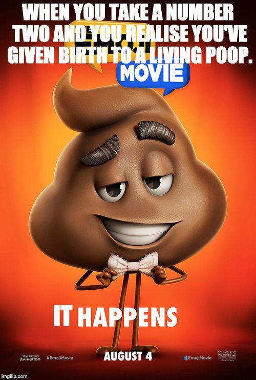 The emoji movie poop poster | WHEN YOU TAKE A NUMBER TWO AND YOU REALISE YOU'VE GIVEN BIRTH TO A LIVING POOP. IT | image tagged in the emoji movie poop poster | made w/ Imgflip meme maker