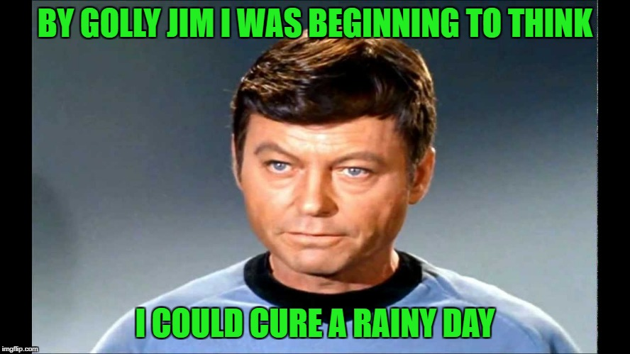 BY GOLLY JIM I WAS BEGINNING TO THINK I COULD CURE A RAINY DAY | made w/ Imgflip meme maker