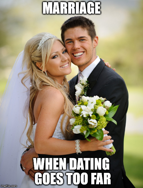 MARRIAGE WHEN DATING GOES TOO FAR | image tagged in married couple | made w/ Imgflip meme maker