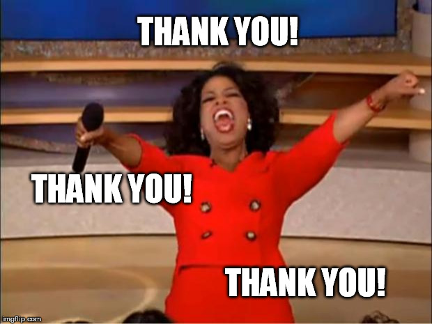 Oprah You Get A Meme | THANK YOU! THANK YOU! THANK YOU! | image tagged in memes,oprah you get a | made w/ Imgflip meme maker
