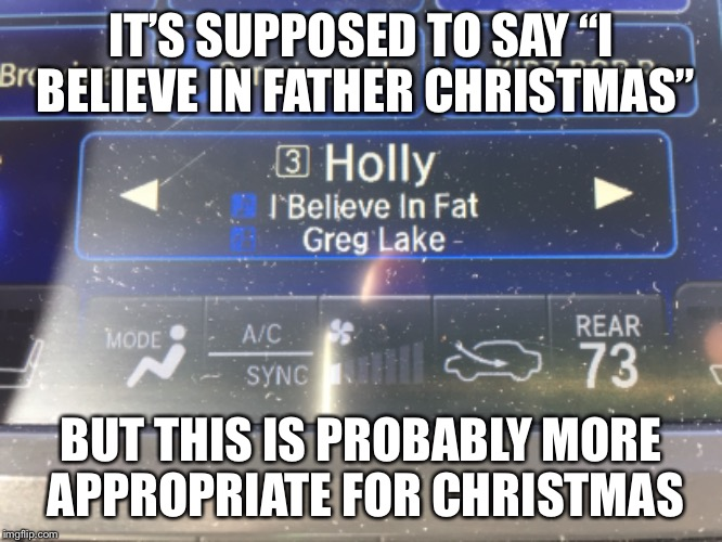 "Do you believe in fat? | IT'S SUPPOSED TO SAY ""I BELIEVE IN FATHER CHRISTMAS"" BUT THIS IS PROBABLY MORE APPROPRIATE FOR CHRISTMAS 