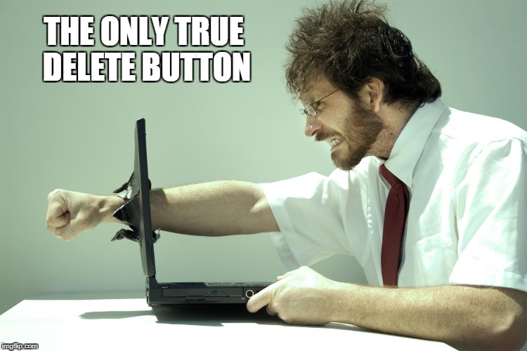 THE ONLY TRUE DELETE BUTTON | made w/ Imgflip meme maker