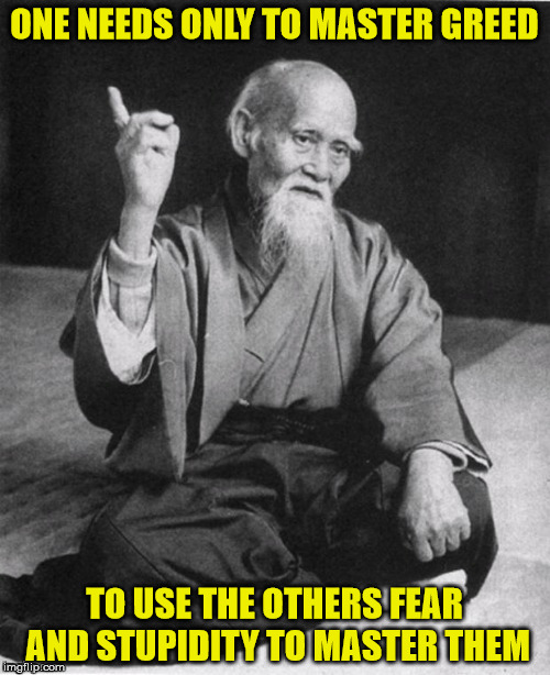 common formula for a dictatorship | ONE NEEDS ONLY TO MASTER GREED TO USE THE OTHERS FEAR AND STUPIDITY TO MASTER THEM | image tagged in greed,fearmongering,stupidity,totalitarian despots | made w/ Imgflip meme maker
