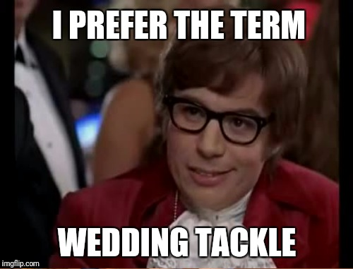 I PREFER THE TERM WEDDING TACKLE | made w/ Imgflip meme maker