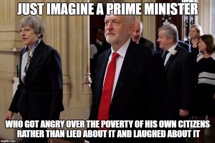 JUST IMAGINE A PRIME MINISTER WHO GOT ANGRY OVER THE POVERTY OF HIS OWN CITIZENS RATHER THAN LIED ABOUT IT AND LAUGHED ABOUT IT | image tagged in goodandevil | made w/ Imgflip meme maker