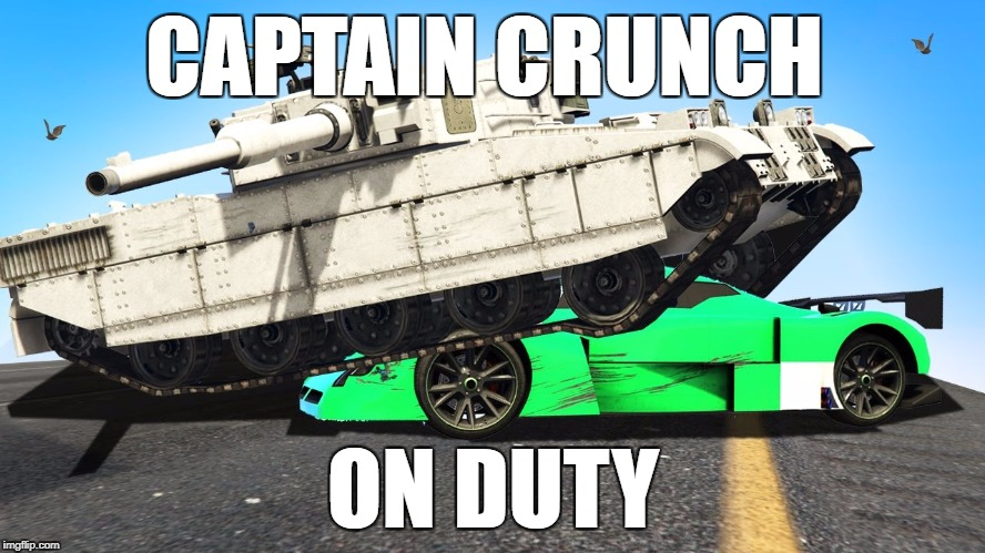 CAPTAIN CRUNCH ON DUTY | image tagged in tank crush car | made w/ Imgflip meme maker