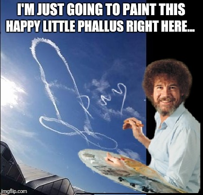 Bob Ross phallus | I'M JUST GOING TO PAINT THIS HAPPY LITTLE PHALLUS RIGHT HERE... | image tagged in bob ross,navy | made w/ Imgflip meme maker
